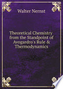 Theoretical Chemistry from the Standpoint of Avogardro s Rule   Thermodynamics Book