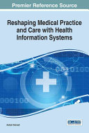 Reshaping Medical Practice and Care with Health Information Systems Book