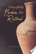 Gracefully Broken  Yet Restored