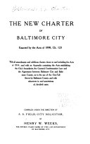 The New Charter Of Baltimore City Enacted By The Acts Of 1898 Ch 123