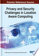 Privacy and Security Challenges in Location Aware Computing Book