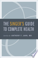 """""""The Singer's Guide to Complete Health"""" by MD Anthony F. Jahn"""