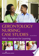 """Gerontology Nursing Case Studies, Second Edition: 100+ Narratives for Learning"" by Dr. Donna J. Bowles, MSN, EdD, RN, CNE"
