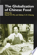 """""""The Globalization of Chinese Food"""" by David Y. H. Wu, Sidney C. H. Cheung"""