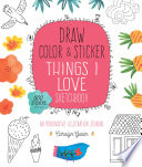 Draw  Color  and Sticker Things I Love Sketchbook Book PDF