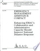 Emergency Management Assistance Compact  Enhancing EMAC   s Collaborative and Administrative Capacity Should Improve National Disaster Response