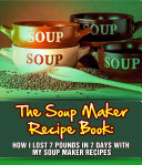 The Soup Maker Recipe Book  How I Lost 7 Pounds In 7 Days With My Soup Maker Recipes