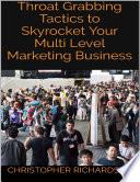 Throat Grabbing Tactics to Skyrocket Your Multi Level Marketing Business