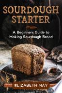 Sourdough Starter  A Beginners Guide to Making Sourdough Bread