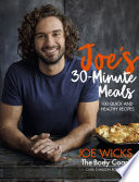 """Joe's 30 Minute Meals: 100 Quick and Healthy Recipes"" by Joe Wicks"