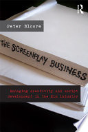The Screenplay Business  : Managing Creativity and Script Development in the Film Industry