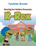 Roaring for Autism Presents  K Rex