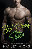 Best Friends Sister  An Insta Love Billionaire Romance