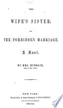 The Wife s Sister  Or The Forbidden Marriage