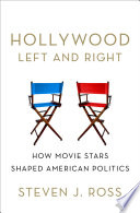 """""""Hollywood Left and Right: How Movie Stars Shaped American Politics"""" by Steven J. Ross"""