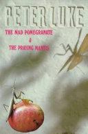 The Mad Pomegranate & the Praying Mantis