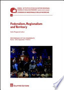 Federalism, regionalism and territory : proceedings of the conference, Rome, 2012, September 19-20-21