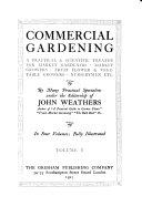 Commercial Gardening  a Practical   Scientific Treatise for Market Gardeners  Market Growers  Fruit  Flower   Vegetable Growers  Nurserymen  Etc Book