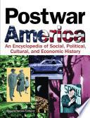 Postwar America  : An Encyclopedia of Social, Political, Cultural, and Economic History