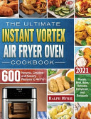 The Ultimate Instant Vortex Air Fryer Oven Cookbook 2021