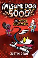Awesome Dog 5000 Vs  Mayor Bossypants  Book 2