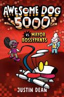 Awesome Dog 5000 Vs  Mayor Bossypants  Book 2  Book