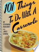 101 Things To Do With A Casserole Book