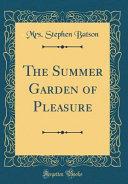 The Summer Garden of Pleasure  Classic Reprint  Book PDF