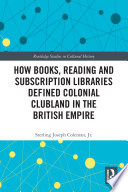 How Books Reading And Subscription Libraries Defined Colonial Clubland In The British Empire