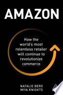 """""""Amazon: How the World's Most Relentless Retailer will Continue to Revolutionize Commerce"""" by Natalie Berg, Miya Knights"""