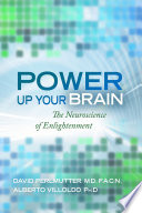 """Power Up Your Brain: The Neuroscience of Enlightenment"" by David Perlmutter, M.D./F.A.C.N, Alberto Villoldo, Ph.D."