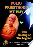 POLIO PRIESTHOOD MY WAY  The Making of the Legend Book