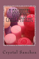 A Beginners Guide to Candle Making
