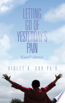 Letting Go Of Yesterday S Pain Carol S Story Book PDF