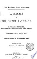 The student s Latin grammar  A grammar of the Latin language  The syntax by T D  Hall