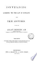 Conveyancing According to the Law of Scotland Being the Lectures of the Late Allan Menzies