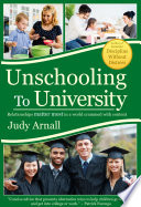 """Unschooling To University: Relationships Matter Most in a World Crammed With Content"" by Judy L Arnall"