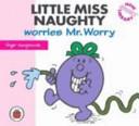 Little Miss Naughty Worries Mr  Worry