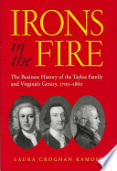 Irons in the Fire  : The Business History of the Tayloe Family and Virginia's Gentry, 1700-1860