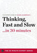 Thinking  Fast and Slow in 30 Minutes   The Expert Guide to Daniel Kahneman s Critically Acclaimed Book  the 30 Minute Expert Series