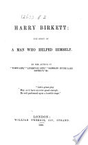 Harry Birkett  the story of a man who helped himself  By the author of    Town Life     i e  Hugh Shimmin