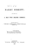 """Harry Birkett; the story of a man who helped himself. By the author of """"Town Life"""" [i.e. Hugh Shimmin]."""
