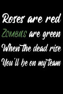 Roses Are Red Zombies Are Green When The Dead Rise You Ll Be On My Team