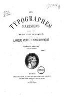 Les typographes parisiens, suivi d'un petit dictionnaire de la langue verte typographique