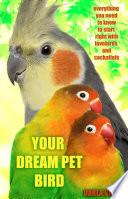Your Dream Pet Bird