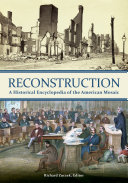 Reconstruction: A Historical Encyclopedia of the American Mosaic