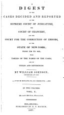 A Digest of the Cases Decided and Reported in the Supreme Court of Judicature, the Court of Chancery, and the Court for the Correction of Errors, of the State of New York