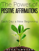 The Power of Positive Affirmations  Each Day a New Beginning Book PDF