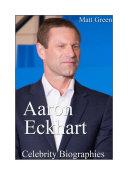 Celebrity Biographies - The Amazing Life Of Aaron Eckhart - Famous Actors