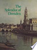 The Splendor of Dresden  Five Centuries of Art Collecting